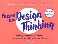 Passez au design thinking : penser, construire et mener vos premiers ateliers de cocréation : 60 outils pour démarrer