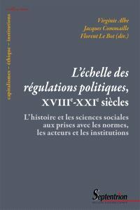 L'échelle des régulations politiques, XVIIIe-XXIe siècles : l'histoire et les sciences sociales aux prises avec les normes, les acteurs et les institutions
