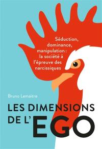 Les dimensions de l'ego : séduction, dominance et manipulation : la société à l'épreuve des narcissiques