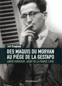 Des maquis du Morvan au piège de la Gestapo : André Rondenay, agent de la France libre