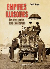 Empires illusoires : les paris perdus de la colonisation
