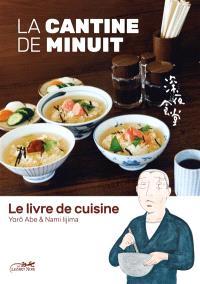La cantine de minuit : le livre de cuisine