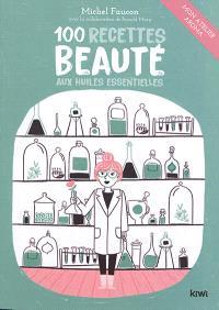 100 recettes beauté aux huiles essentielles : mon atelier aroma