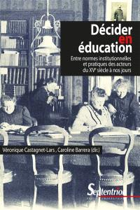 Décider en éducation : entre normes institutionnelles et pratiques des acteurs du XVe siècle à nos jours
