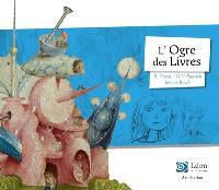 L'ogre des livres : un voyage dans les oeuvres de Jérôme Bosch
