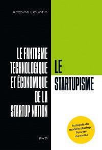 Le startupisme : le fantasme technologique et économique de la startup nation