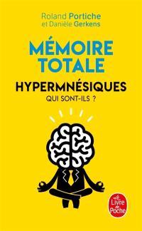 Mémoire totale : hypermnésiques : qui sont-ils ?