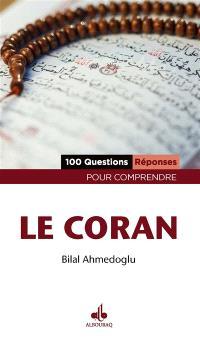 Le Coran : 100 questions-réponses pour comprendre