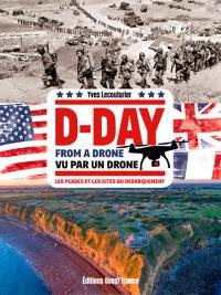 Vu d'un drone : les plages et les sites du D-Day = From a drone : D-Day landing beaches and the sites