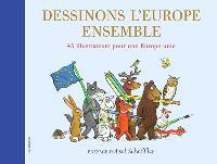 Dessinons l'Europe ensemble : 45 illustrateurs pour une Europe unie