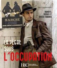 La pègre sous l'Occupation : bandits, voyous et petits truands