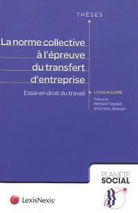 6520d4b4b7b La norme collective à l épreuve du transfert d entreprise