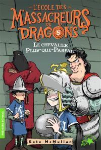 L'école des massacreurs de dragons. Volume 5, Le chevalier Plus-que-parfait