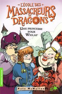 L'école des massacreurs de dragons. Volume 4, Une princesse pour Wiglaf