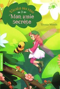 L'école des fées. Volume 3, Mon amie secrète