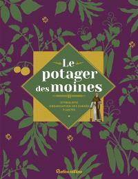 Le potager des moines : histoire et symbolisme, potager en carrés, fiches plantes