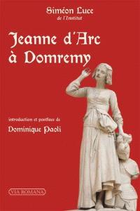Jeanne d'Arc à Domrémy : recherches critiques sur les origines de la mission de la pucelle