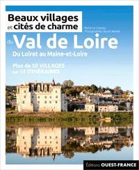 Beaux villages et cités de charme du Val de Loire : du Loiret au Maine-et-Loire : plus de 50 villages sur 14 itinéraires