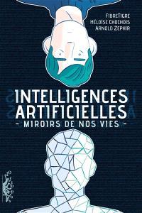 Intelligences artificielles : miroirs de nos vies