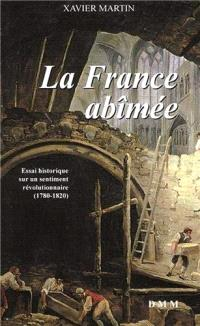 L'homme des droits de l'homme. Volume 5, La France abîmée : essai historique sur un sentiment révolutionnaire (1780-1820)