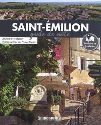 Saint-Emilion : guide de visite : l'histoire, la ville, les vignobles