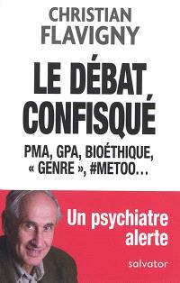 """Le débat confisqué : PMA, GPA, bioéthique, """"genre"""", #metoo... : un psychiatre alerte"""