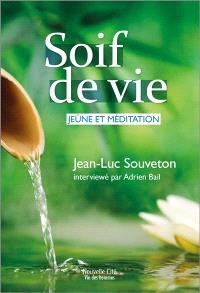 Soif de vie : jeûne et méditation