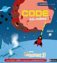 Code toi-même ! : avec Scratch 3.0 nouvelle version : crée 4 jeux vidéo et apprends à programmer !