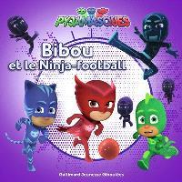 Pyjamasques. Volume 15, Bibou et les Ninja-football