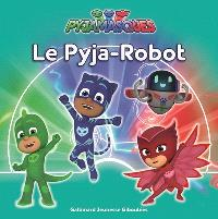 Pyjamasques. Volume 18, Le Pyja-robot