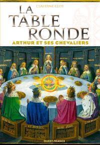 La Table ronde : Arthur et ses chevaliers