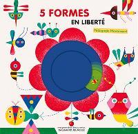 5 formes en liberté : pédagogie Montessori