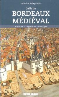 Guide du Bordeaux médiéval : histoire, légendes, vestiges