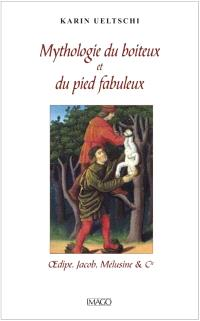 Mythologie des boiteux et du pied fabuleux : Oedipe, Jacob, Mélusine & Cie
