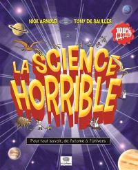 La science horrible : pour tout savoir, de l'atome à l'Univers