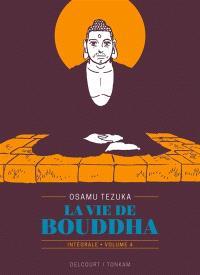 La vie de Bouddha : intégrale. Volume 4