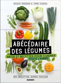 Abécédaire des légumes : infos et recettes pour les cuisiner toute l'année : 100 recettes au quotidien