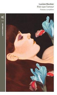 Rien que l'amour : poésies complètes