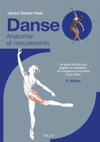 Danse : anatomie et mouvements : un guide illustré pour gagner en souplesse, en puissance musculaire et en grâce