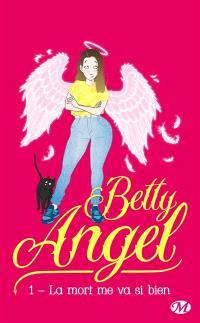Betty angel. Volume 1, La mort me va si bien
