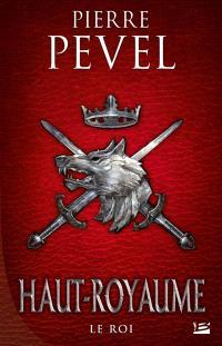Haut-Royaume. Volume 3, Le roi