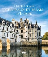Les plus beaux châteaux et palais d'Europe