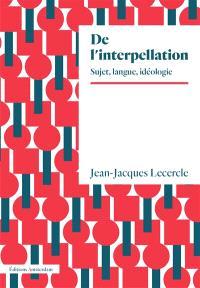 De l'interpellation : sujet, langage, idéologie