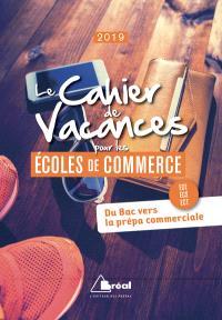 Le cahier de vacances pour les écoles de commerce 2019 : du bac vers la prépa commerciale : ECE, ECS, ECT