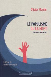 Le populisme ou la mort : et autres chroniques (2012-2016)