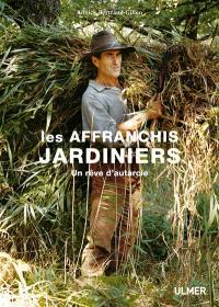 Les affranchis jardiniers : un rêve d'autarcie