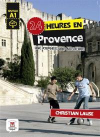24 heures en Provence : une journée, une aventure : niveau A1