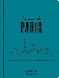 Le coeur de Paris : lieux emblématiques, inspirations, expériences originales
