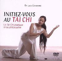 Initiez-vous au tai chi : le tai chi pratique et sa philosophie
