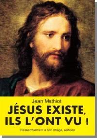 Jésus existe, ils l'ont vu !